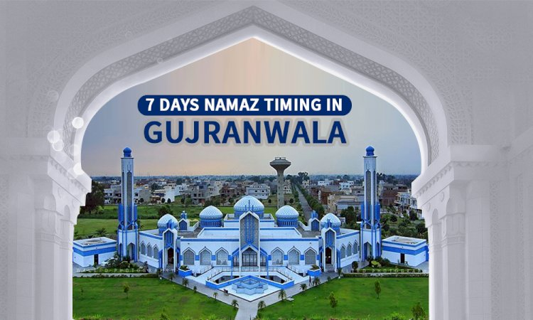 Namaz Timing In Gujranwala & Adjacent Areas