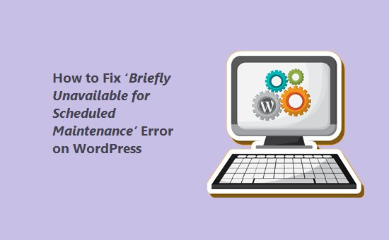 How to Fix 'Briefly Unavailable for Scheduled Maintenance' Error on WordPress